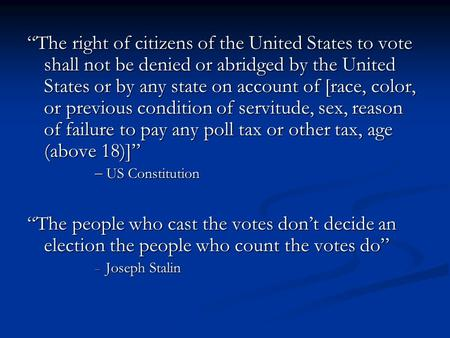 """The right of citizens of the United States to vote shall not be denied or abridged by the United States or by any state on account of [race, color, or."