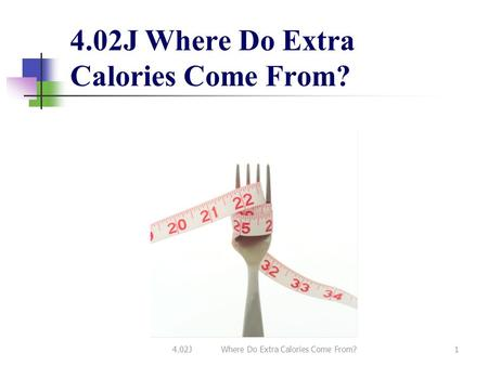 4.02J Where Do Extra Calories Come From? 1. 2 Condiments  Regular butter and margarine has 112 calories per tablespoon.  Use reduced fat tub or liquid.
