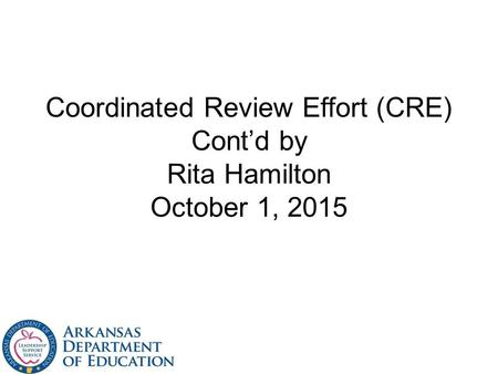 Coordinated Review Effort (CRE) Cont'd by Rita Hamilton October 1, 2015.