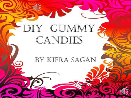 DIY GUMMY CANDIES By Kiera Sagan What you need Spoon Small sauce pan No flavor gelatin Flavored gelatin Flour Sugar Scissors Small container Something.