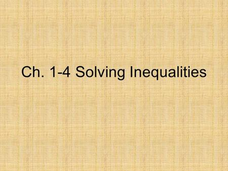 Ch. 1-4 Solving Inequalities. Properties of Inequalities Transitive Property: –If a < b, and b < c, then a < c Addition Property: –If a < b, then a +