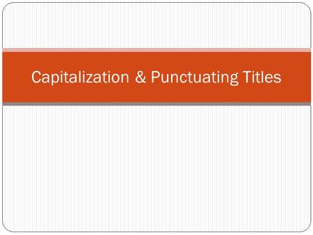 Capitalization & Punctuating Titles