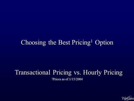 Choosing the Best Pricing 1 Option Transactional Pricing vs. Hourly Pricing 1 Prices as of 1/15/2004.