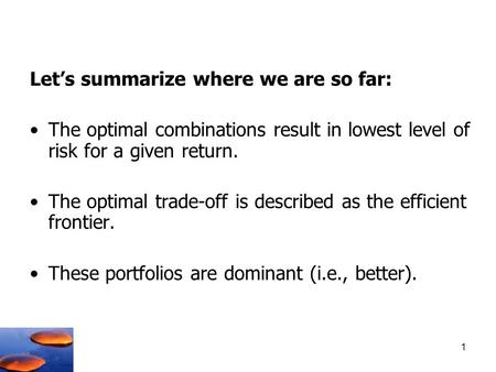 Let's summarize where we are so far: The optimal combinations result in lowest level of risk for a given return. The optimal trade-off is described as.