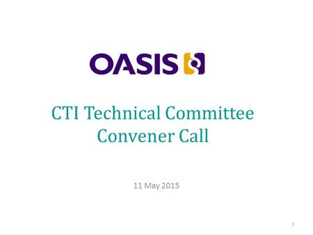 CTI Technical Committee Convener Call 11 May 2015 1.