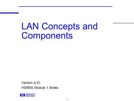1 LAN Concepts and Components Version A.01 H3065S Module 1 Slides.