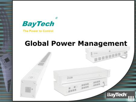 ® BayTech The Power to Control Global Power Management.