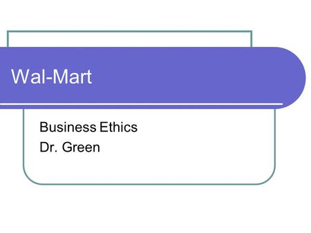 Wal-Mart Business Ethics Dr. Green. Ray Bracy Vice-president for federal and international public affairs Two arguments What makes Wal-Mart successful?