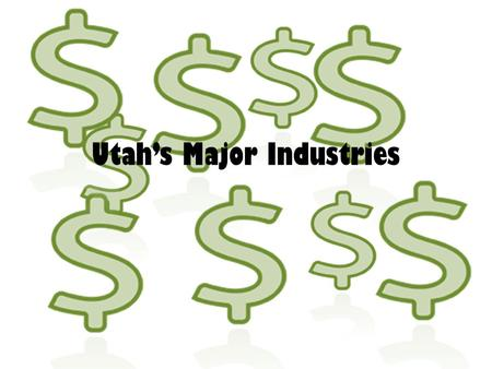 Utah's Major Industries. Agriculture What types of jobs are related to this industry? – Farmer – Rancher – Biologist – Entomologist (study of insects)