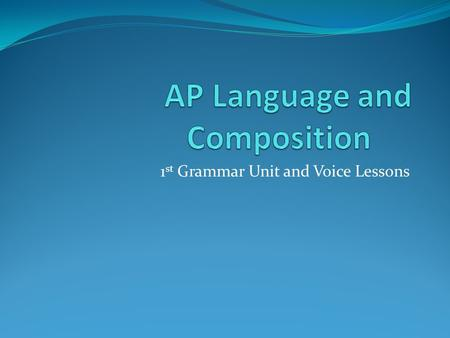 1 st Grammar Unit and Voice Lessons. August 27 and 28.