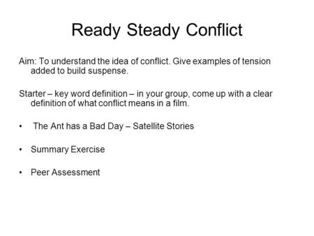 Ready Steady Conflict Aim: To understand the idea of conflict. Give examples of tension added to build suspense. Starter – key word definition – in your.