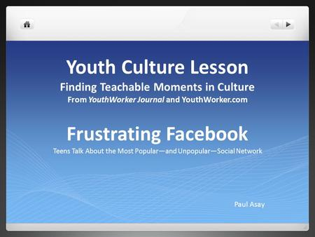 Youth Culture Lesson Finding Teachable Moments in Culture From YouthWorker Journal and YouthWorker.com Frustrating Facebook Teens Talk About the Most Popular—and.