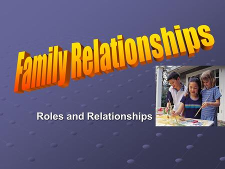 Roles and Relationships Family Placement Activity Students who are: The oldest child go to table 1. The oldest child go to table 1. The youngest child.