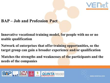 Www.venet-eu.com BAP – Job and Profession Pact Innovative vocational training model, for people with no or no usable qualification Network of enterprises.