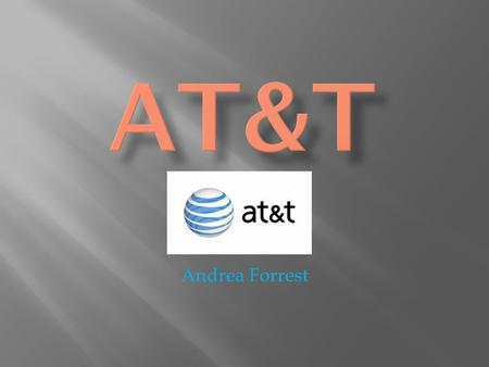 Andrea Forrest. -AT&T began in 1875 with founder Alexander Graham Bell's invention of the telephone  -During the 1800's, AT&T became a parent company.