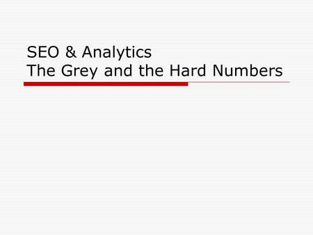 SEO & Analytics The Grey and the Hard Numbers. Introduction  Build a better mouse trap and the world will beat a path to your door  Mouse Trap -> Website.