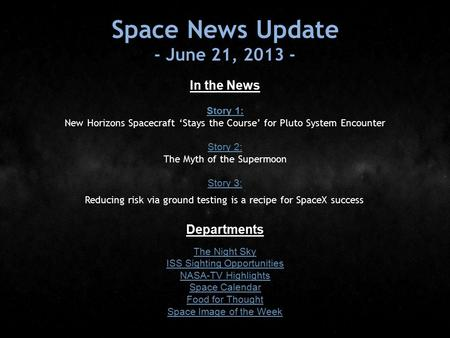 Space News Update - June 21, 2013 - In the News Story 1: Story 1: New Horizons Spacecraft 'Stays the Course' for Pluto System Encounter Story 2: The Myth.
