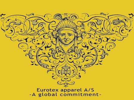 Eurotex History Established in 1969 by selling and distributions Mens clothing. 2nd generation into production. Sales office in Europe.