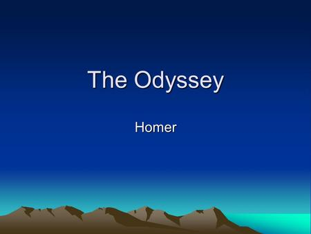 The Odyssey Homer. No one knows who he is for sure Thought to be a blind minstrel from the island of Chios Some scholars think he is just a legend.