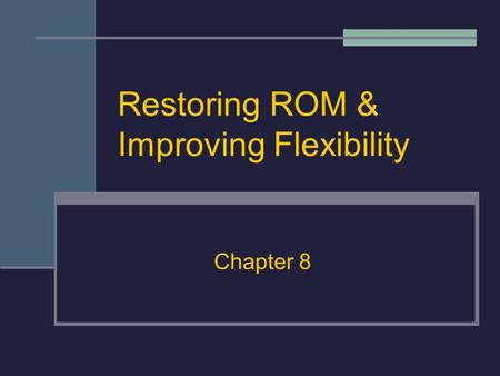 Restoring ROM & Improving Flexibility Chapter 8. Importance of Flexibility Important Goal: Restore or improve to normal pre-injury range of motion With.
