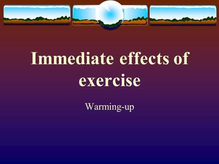 Immediate effects of exercise Warming-up Warm-up  The body prepares for activity by making physiological adjustments  Homeostasis is disturbed and.