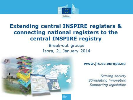 Www.jrc.ec.europa.eu Serving society Stimulating innovation Supporting legislation Extending central INSPIRE registers & connecting national registers.