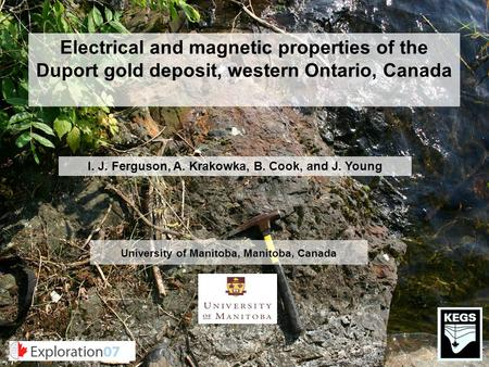 I. J. Ferguson, A. Krakowka, B. Cook, and J. Young University of Manitoba, Manitoba, Canada Electrical and magnetic properties of the Duport gold deposit,