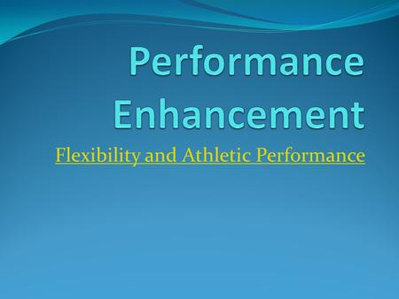 Flexibility and Athletic Performance. General flexibility guidelines Range of Motion (ROM) Range that a joint can be moved (flexion & extension) Form.