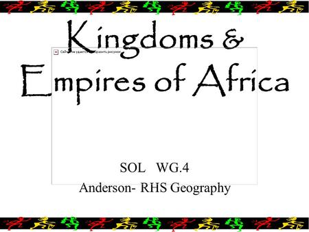 Kingdoms & Empires of Africa SOL WG.4 Anderson- RHS Geography.