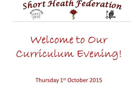 Welcome to Our Curriculum Evening! Thursday 1 st October 2015.
