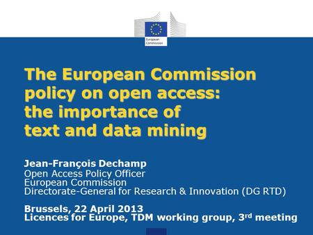 Jean-François Dechamp Open Access Policy Officer European Commission Directorate-General for Research & Innovation (DG RTD) Brussels, 22 April 2013 Licences.