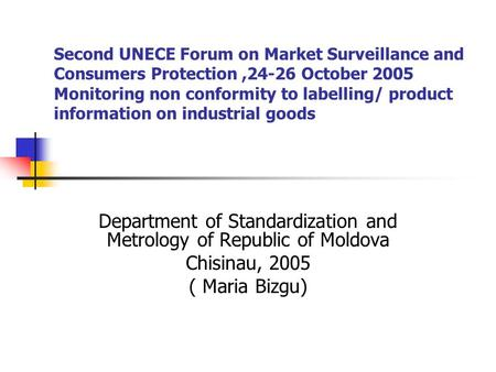 Second UNECE Forum on Market Surveillance and Consumers Protection,24-26 October 2005 Monitoring non conformity to labelling/ product information on industrial.