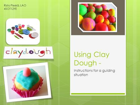 Using Clay Dough - Instructions for a guiding situation Risto Pieskä, LAO 4SOT12YE.