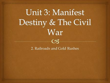 Unit 3: Manifest Destiny & The Civil War