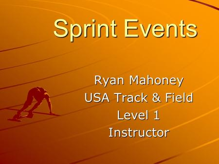 Sprint Events Ryan Mahoney USA Track & Field Level 1 Instructor.