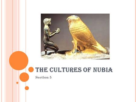 THE CULTURES OF NUBIA Section 5. L AND OF THE BOW … Nubia: Located South of Egypt. Peaceful with Egypt. Ta Sety: Land of the Bow. Best Archers of their.