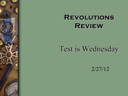 Revolutions Review Test is Wednesday 2/27/12 The Years Before WWI Outside of Western Europe, most countries were still full of peasants and led by the.