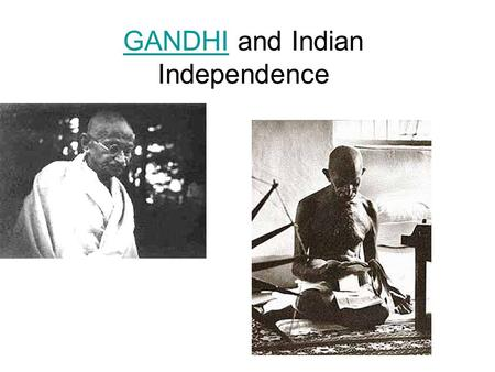 "GANDHIGANDHI and Indian Independence. ""Satyagraha"" _________ Convert the _____________? The MAHATMA: Gandhi's goals: 1. Equality w/t British Later became."