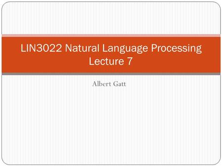 Albert Gatt LIN3022 Natural Language Processing Lecture 7.