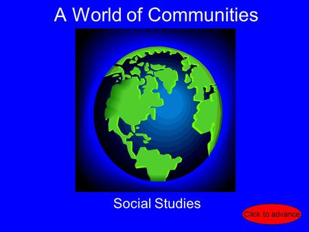 A World of Communities Social Studies Click to advance.