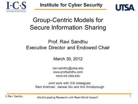 1 Group-Centric Models for Secure Information Sharing Prof. Ravi Sandhu Executive Director and Endowed Chair March 30, 2012