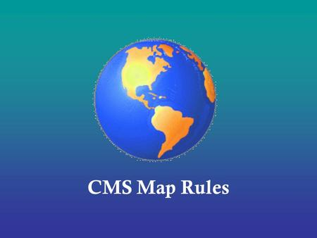 CMS Map Rules. I.Always Read and Follow Directions A.Do not add information you were not asked to include. B.On political maps do not color countries.