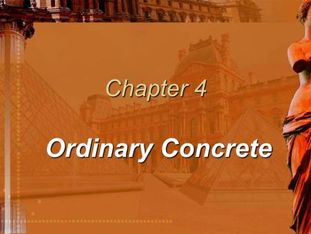 Chapter 4 Ordinary Concrete. §4.2 Ingredient of Ordinary Concrete 4.2.1 Cement4.2.1 Cement 4.2.2 Aggregate 4.2.3 Water 4.2.4 Concrete Admixture.