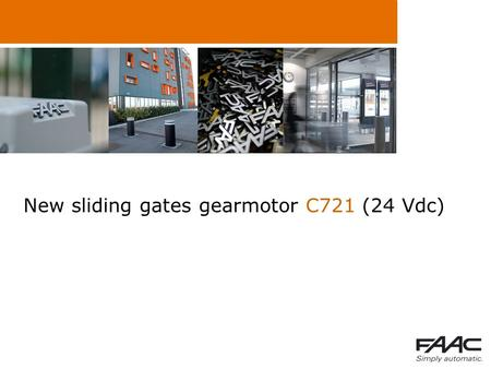 New sliding gates gearmotor C721 (24 Vdc). Summary  Why a new 24Vdc operator?  USPs  Technical specifications.