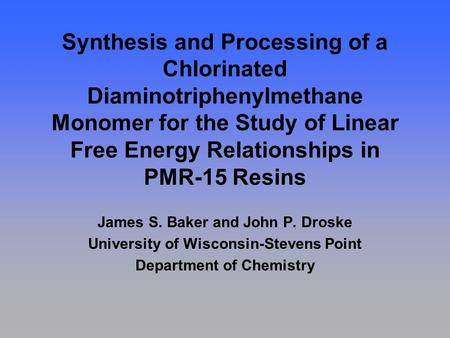 Synthesis and Processing of a Chlorinated Diaminotriphenylmethane Monomer for the Study of Linear Free Energy Relationships in PMR-15 Resins James S. Baker.