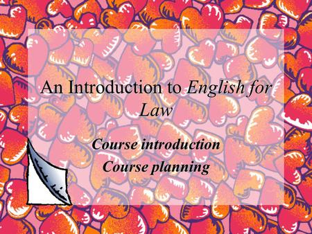An Introduction to English for Law Course introduction Course planning.
