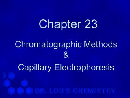Chapter 23 Chromatographic Methods & Capillary Electrophoresis.