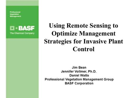 Using Remote Sensing to Optimize Management Strategies for Invasive Plant Control Jim Bean Jennifer Vollmer, Ph.D. Daniel Watts Professional Vegetation.