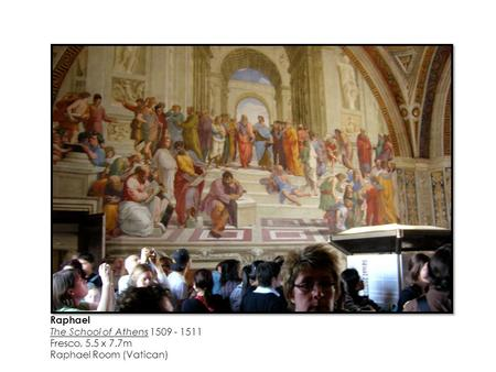 Raphael The School of Athens 1509 - 1511 Fresco, 5.5 x 7.7m Raphael Room (Vatican)