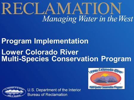 Program Implementation Lower Colorado River Multi-Species Conservation Program.